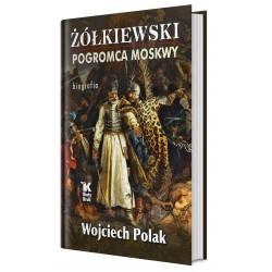 Żółkiewski pogromca Moskwy...